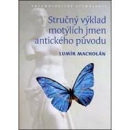 Macholán L., 2010: Stručný výklad motýlích jmen antického původu. Entomologická etymologie. 133 str., měkká vazba.